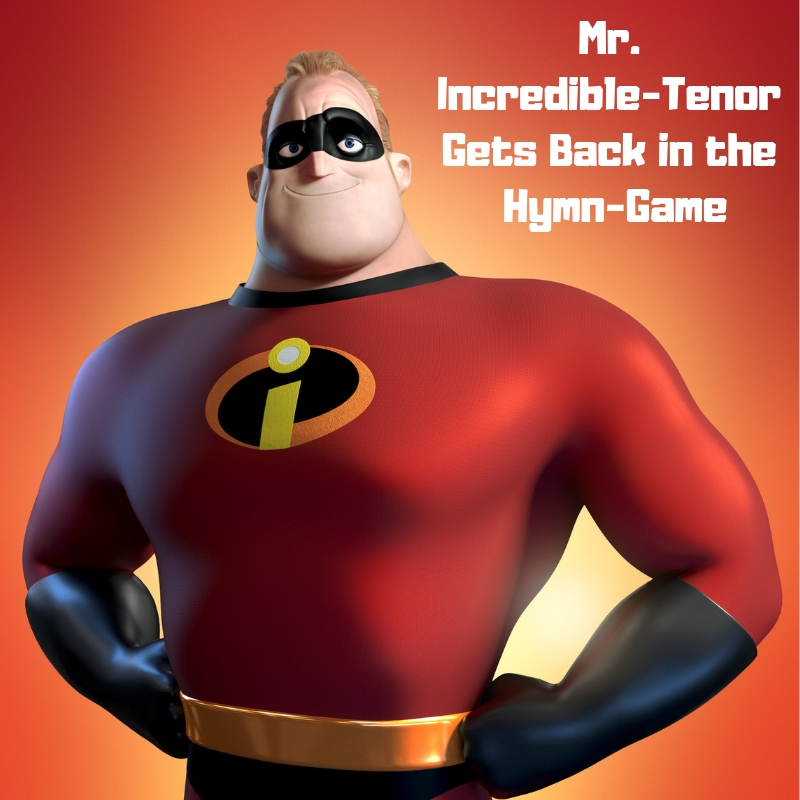 Mr. Incredible-Tenor Gets Back in the Hymn-Game.jpg