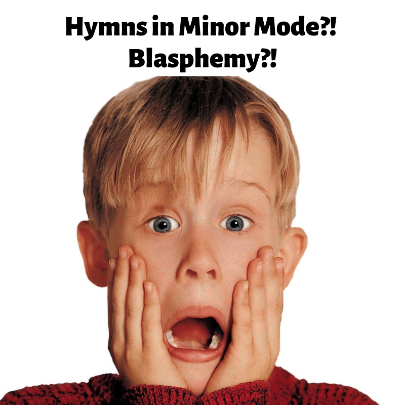 Hymns in Minor Mode?! Blasphemy?! — Blue Shore Music