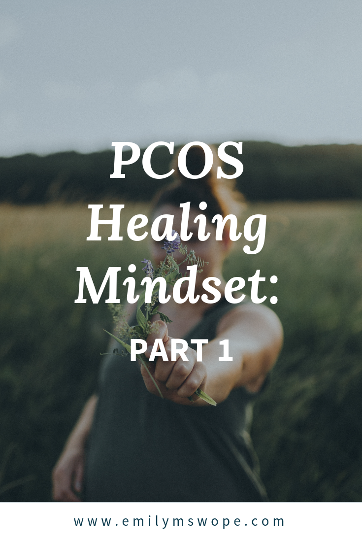 PCOS Healing Mindset, Part 1 | First Step to Healing PCOS | Emily M Swope Blog