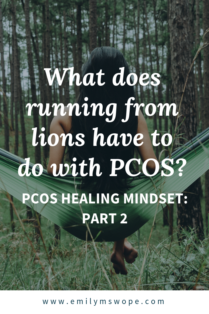 What does running from lions have to do with PCOS? PCOS Healing Mindset: Part 2 | Emily M Swope Blog