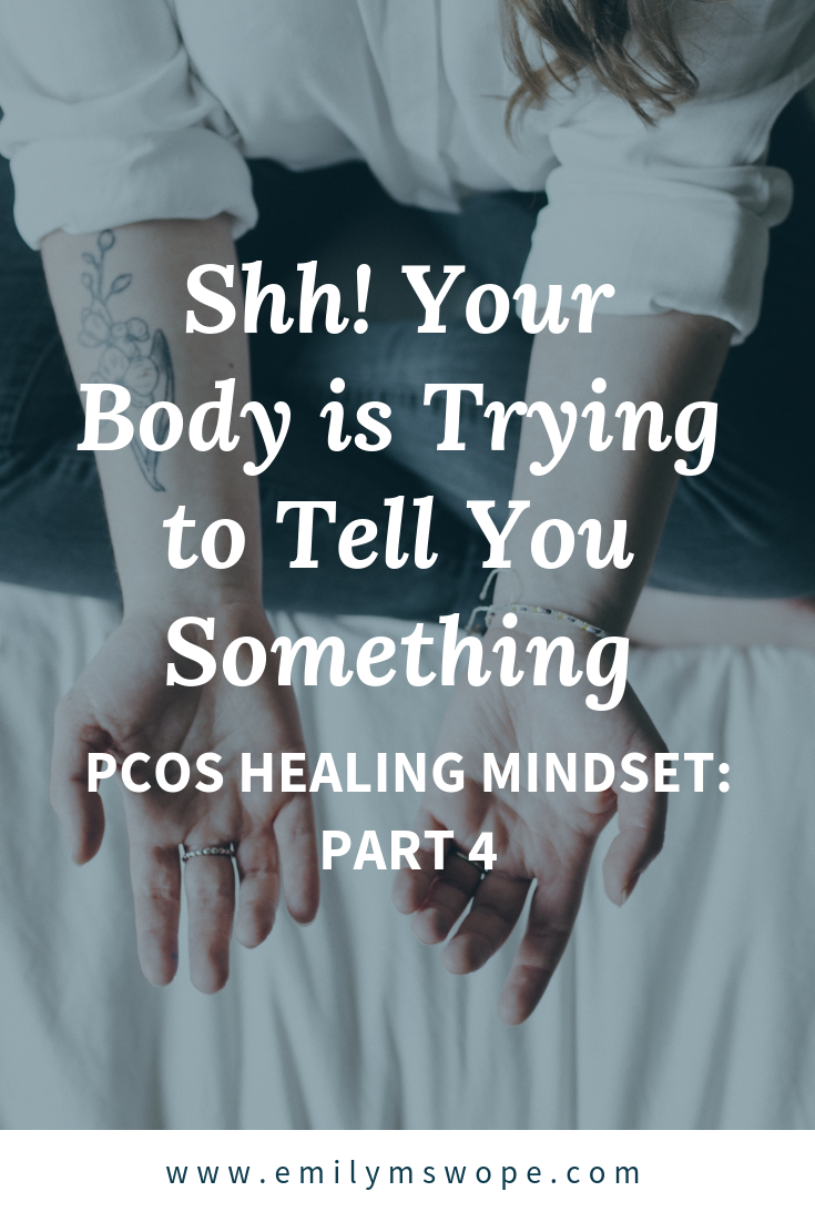Your Body is Trying to Tell You Something | PCOS Healing Mindset, Part 4 | Emily M Swope Blog