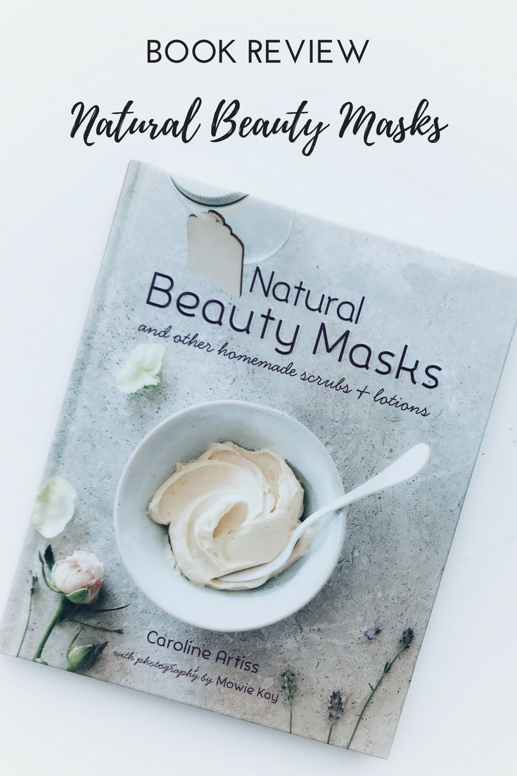 Natural Beauty Masks, by Caroline Artiss. Photography by Mowie Kay. Copyright 2018 Ryland Peters and Small.
