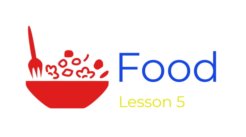Lesson 5 - Food
