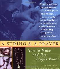Wiley, Eleanor, and Maggie Oman Shannon. A String and a Prayer: How to Make and Use Prayer Beads . Boston, MA: Red Wheel/Weiser, 2002.