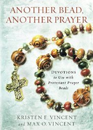Vincent, Kristen E. and Max O.  Another Bead, Another Prayer, Devotions to Use with Protestant Prayer Beads.  Nashville, Tennessee: Upper Room Books, 2014.