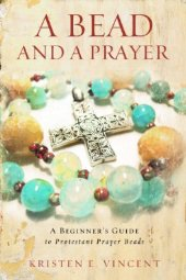Vincent, Kristen E.. A Bead and a Prayer, A Beginner's Guide to Protestant Prayer Beads . Nashville, Tennessee: Upper Room Books, 2013.