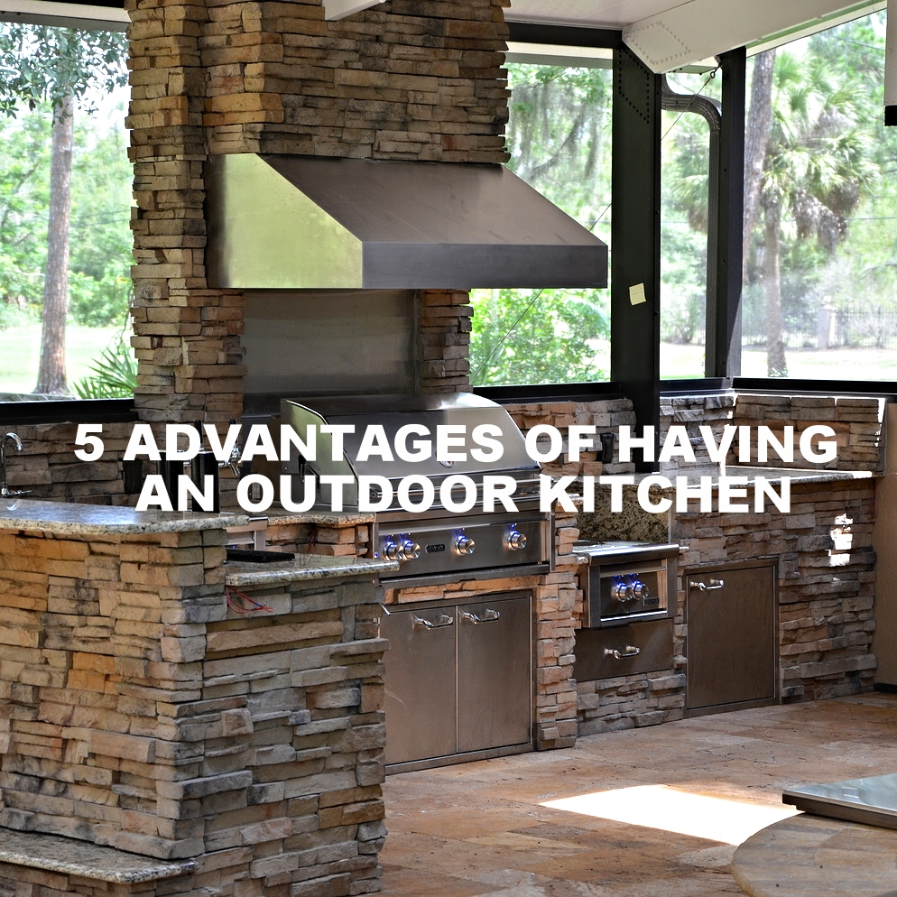5 Perfectly Amazing Outdoor Kitchen Layout Ideas: 5 Advantages Of Having An Outdoor Kitchen