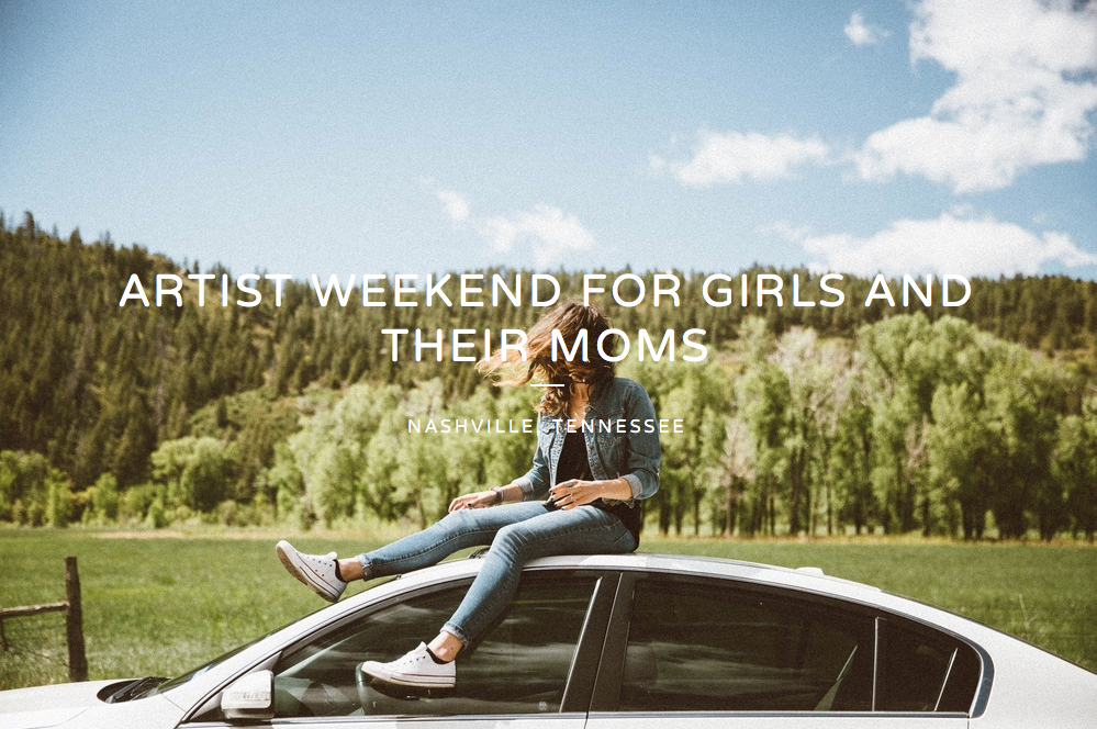 NT Artist Weekend for Girls and Their Moms.jpg