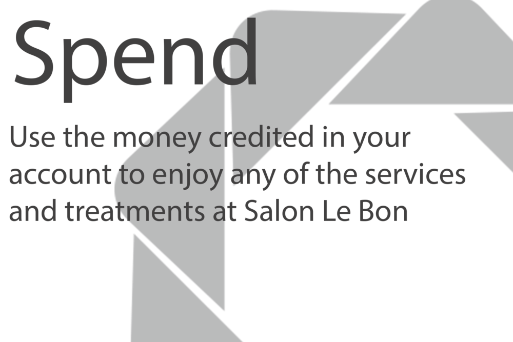use the money credited in your account to enjoy any of the services and treatments at Salon Le Bon