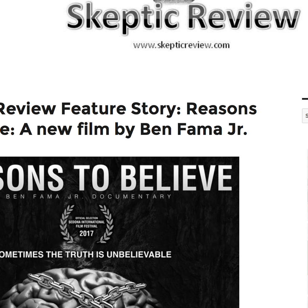 Skeptic Review Feature Story: Reasons to Believe: A new film by Ben Fama Jr.
