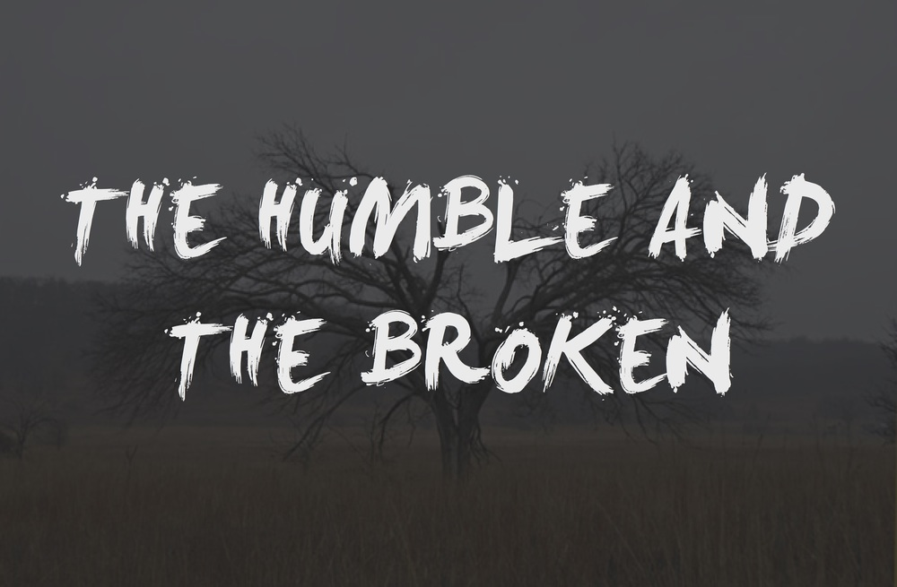 humble and broken