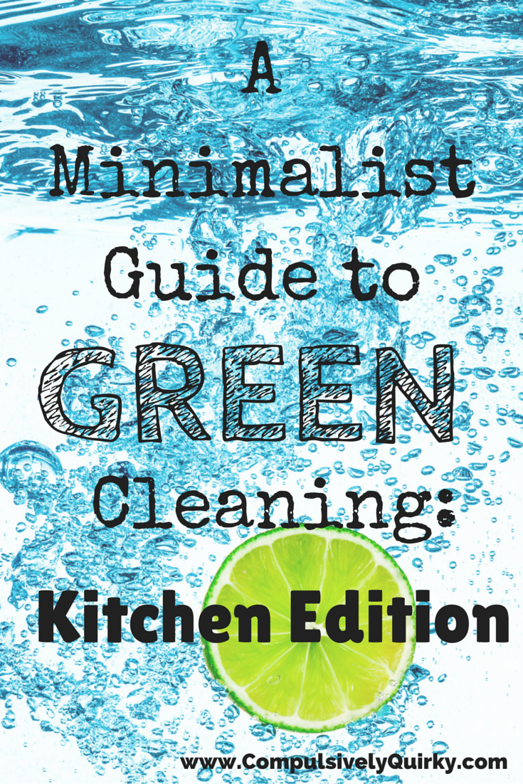 A Minimalist Guide to Green Cleaning: Kitchen Edition ~ www.CompulsivelyQuirky.com
