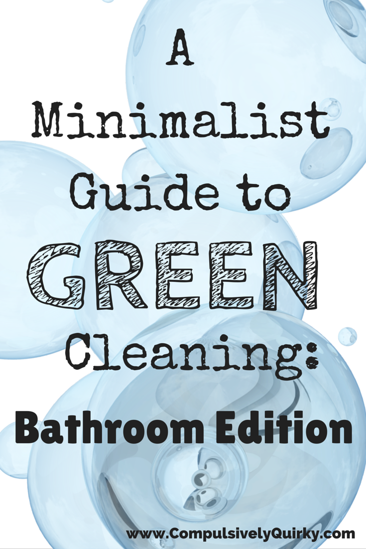 A Minimalist Guide to Green Cleaning: Bathroom Edition ~ www.CompulsivelyQuirky.com