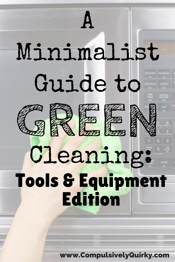 A Minimalist Guide to Green Cleaning: Tools & Equipment Edition ~ www.CompulsivelyQuirky.com