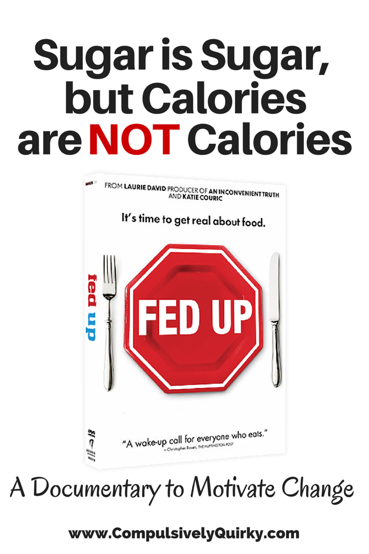 Fed Up: A Documentary to Motivate Change ~ Sugar is Sugar, but Calories are NOT Calories ~ www.CompulsivelyQuirky.com
