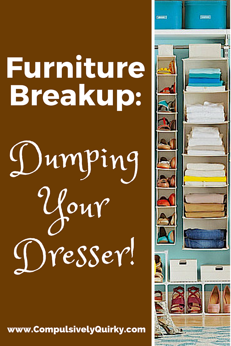 Furniture Breakup: Dumping Your Dresser! ~ find hanging closet solutions at www.CompulsivelyQuirky.com