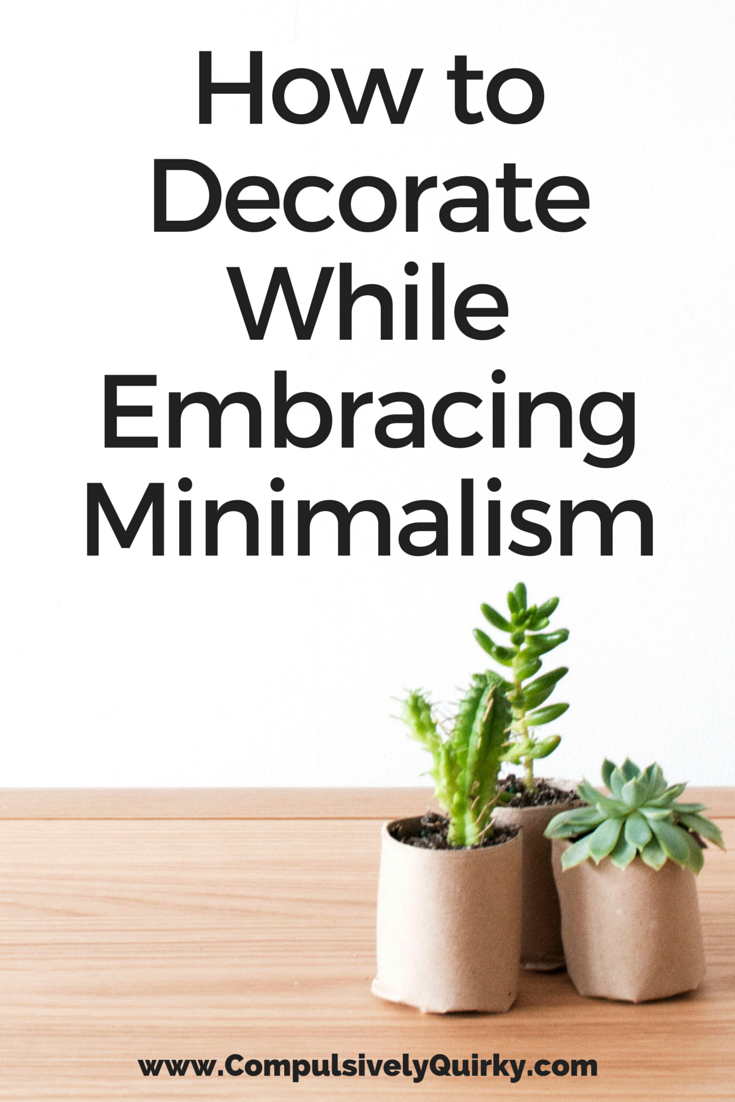 How to Decorate While Embracing Minimalism ~ www.CompulsivelyQuirky.com