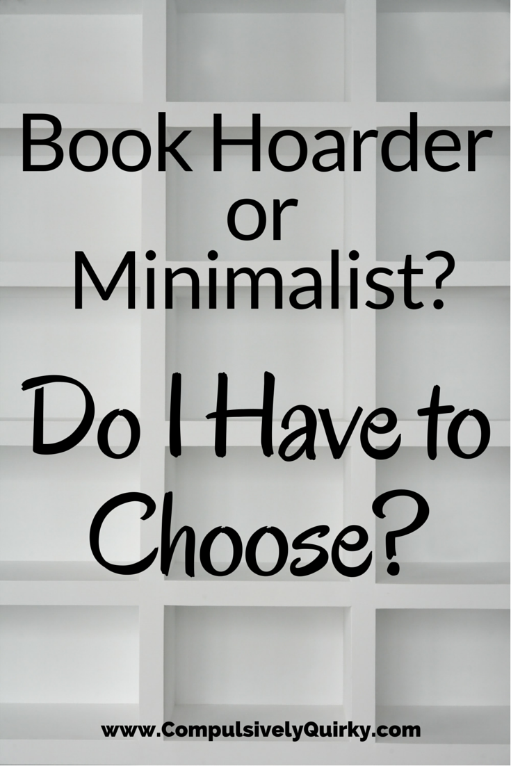 Book Hoarder or Minimalist? Do I Have to Choose? ~ www.CompulsivelyQuirky.com