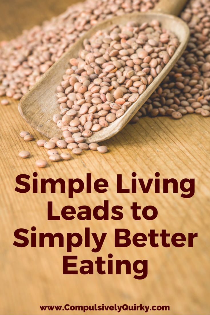 Simple Living Leads to Simply Better Eating ~ www.CompulsivelyQuirky.com