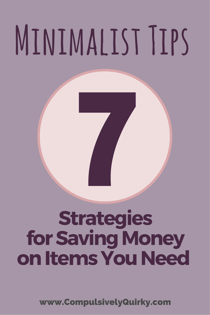 Minimalist Tips: Seven Strategies for Saving Money on Items You Need