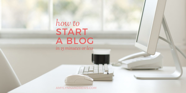 Amy Lynn Andrew's How to Start a Blog in 15 Minutes or Less