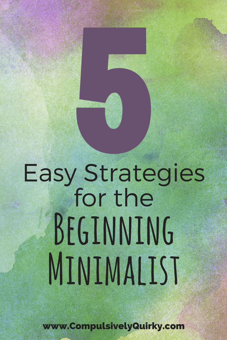 Five Easy Strategies for the Beginning Minimalist