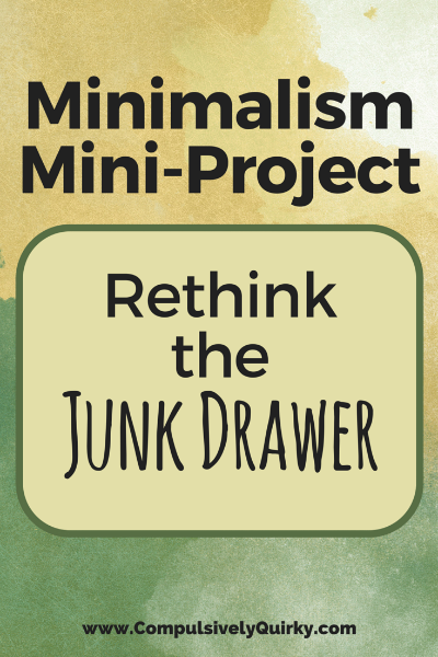 Minimalism Mini-Project: Rethink the Junk Drawer ~ www.CompulsivelyQuirky.com