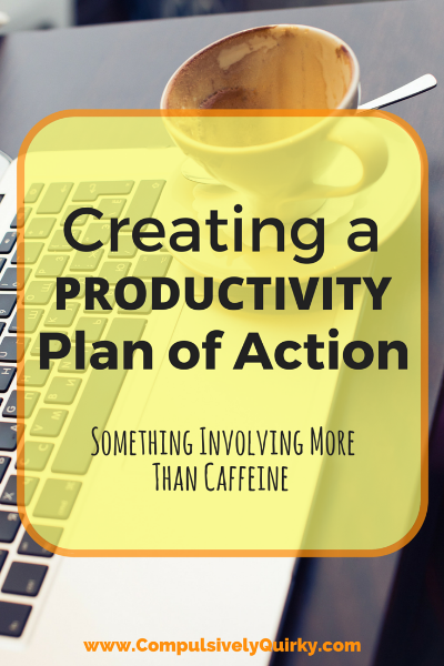 Creating a Productivity Plan of Action ~ www.CompulsivelyQuirky.com