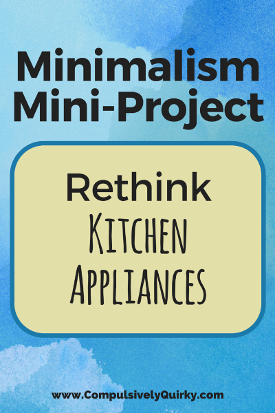 Minimalism Mini-Project: Rethink Kitchen Appliances