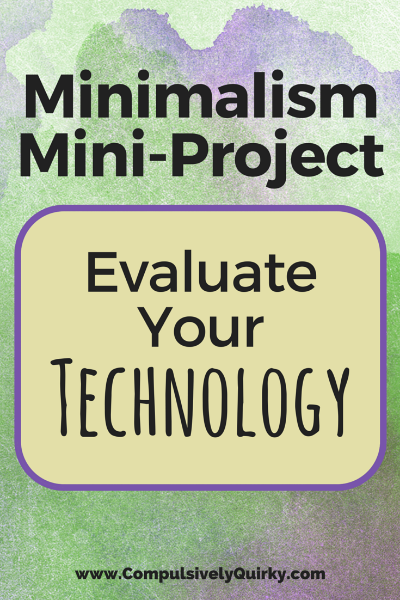 Minimalism Mini-Project: Evaluate Your Technology