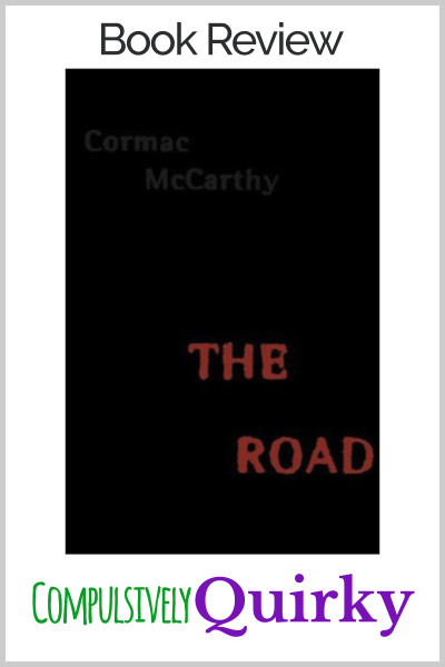 The Road by Cormac McCarthy ~ Five star book review at Compulsively Quirky