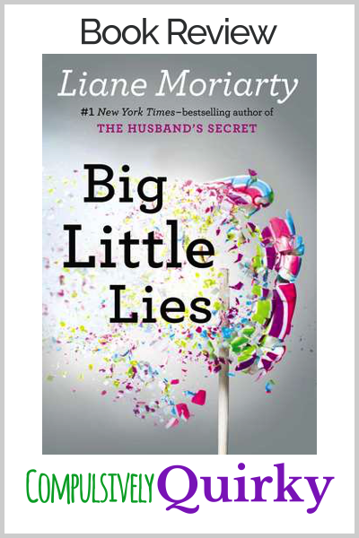 Big Little Lies by Liane Moriarty ~ book review at Compulsively Quirky