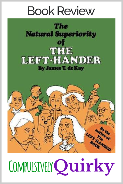 The Natural Superiority of the Left-Hander by James T. deKay ~ a humorous collection of quirky lefty trivia