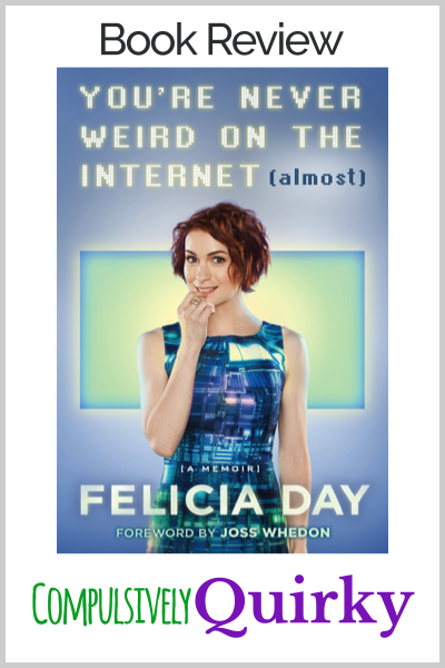 You're Never Weird on the Internet (almost) by Felicia Day ~ five star review of this memoir