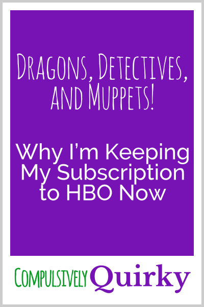 Dragons, Detectives, and Muppets! Why I'm Keeping My Subscription to HBO Now