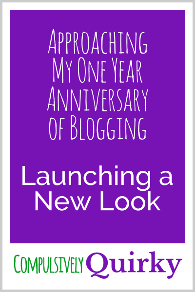 Approaching My One Year Anniversary of Blogging: Launching a New Look! And some new content ideas. Read more at Compulsively Quirky.