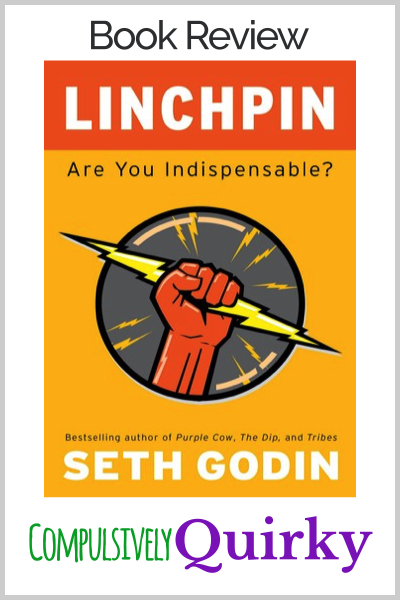 Linchpin by Seth Godin ~ book review at Compulsively Quirky