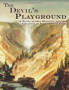 05       website   A webiste for the book The Devil's Paground A Novel of Old Montana and the Creation of Yellowstone Park BY ROBERT C. BARTSCH      TESTIMONIALS