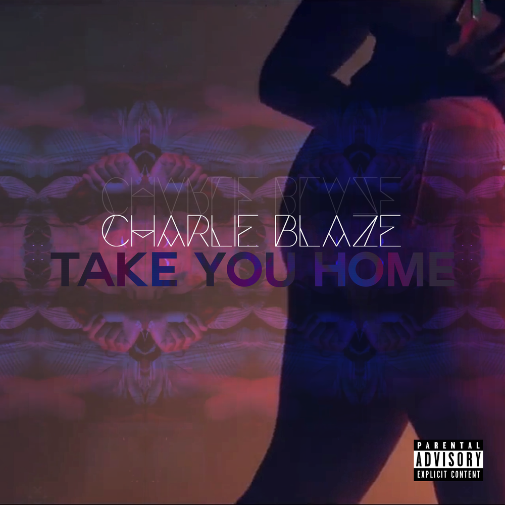 'Take You Home' by Charlie Blaze