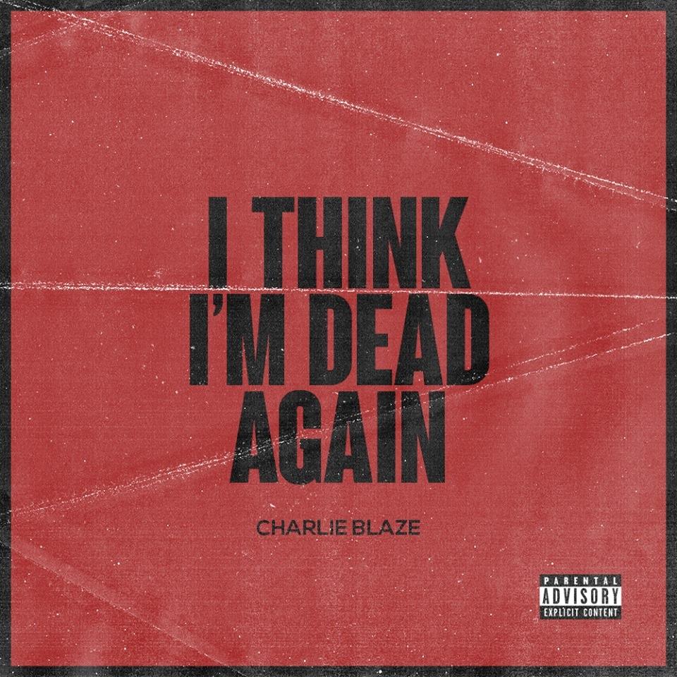 'I think i'm dead again' by charlie blaze
