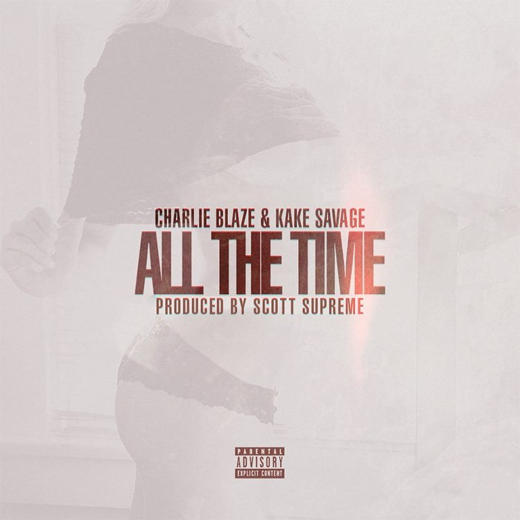 'all the time' by charlie blaze & kake savage