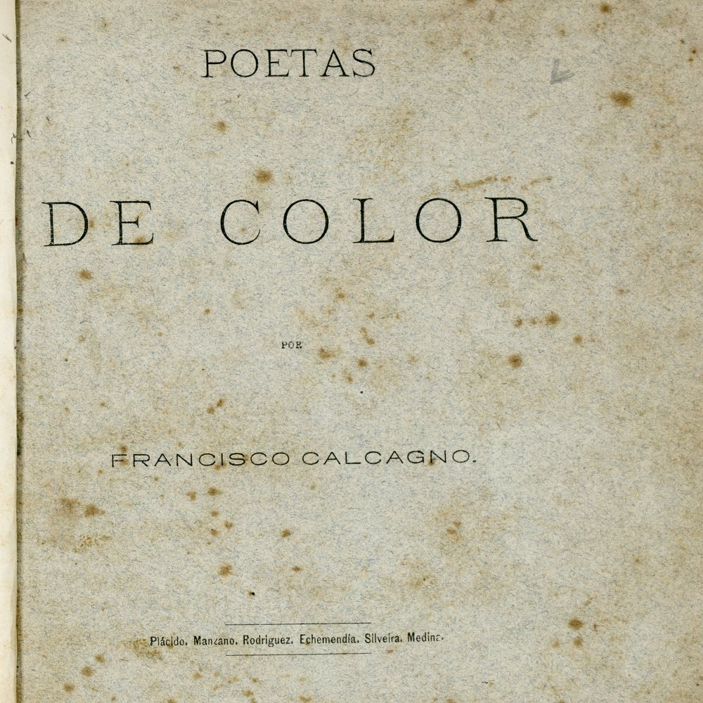 Title page from Francisco Calcagno,  Poetas de Color  (Havana, 1878) accessed via University of Miami Cuban Heritage Collection.