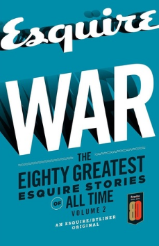 War: The Eighty Greatest Esquire Stories of All Time, Volume 2    (Contributor)   Byliner Inc. (ebook) — 2013