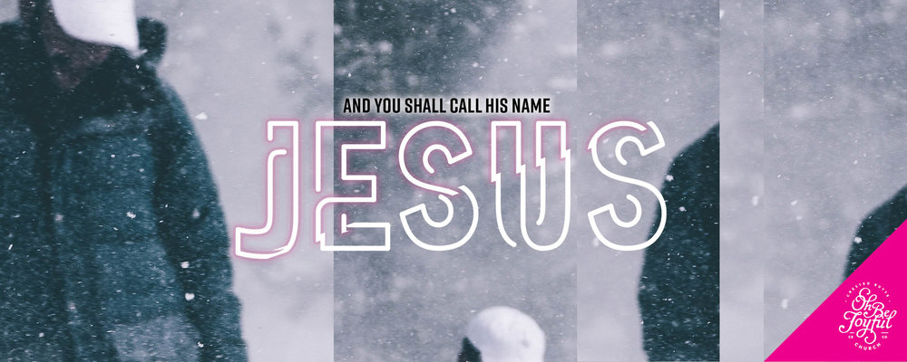 Current Series   AND YOU WILL CALL HIS NAME JESUS     LISTEN   WATCH
