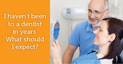 What to Expect if You Haven't Been to the Dentist in Awhile
