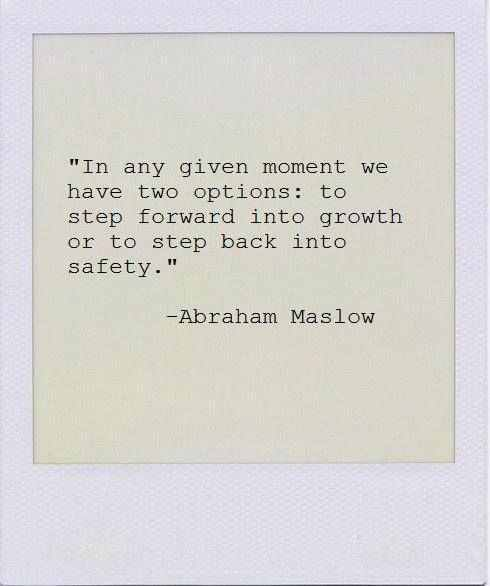 "bookmania: ""In any given moment we have two options: to step forward into growth or step back to safety."" — Abraham Maslow"
