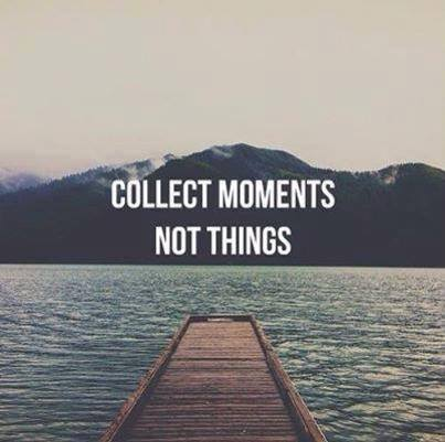 No, no, no. Collect moments AND things. Especially things that remind you of the moments. Duh.