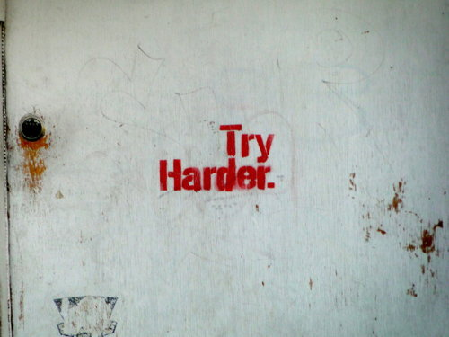 graffquotes :     Try Harder     Always. But not always.