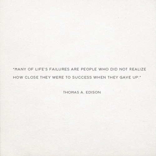vagabondbrothers :      Thomas A. Edison      I feel like I say this everyday.