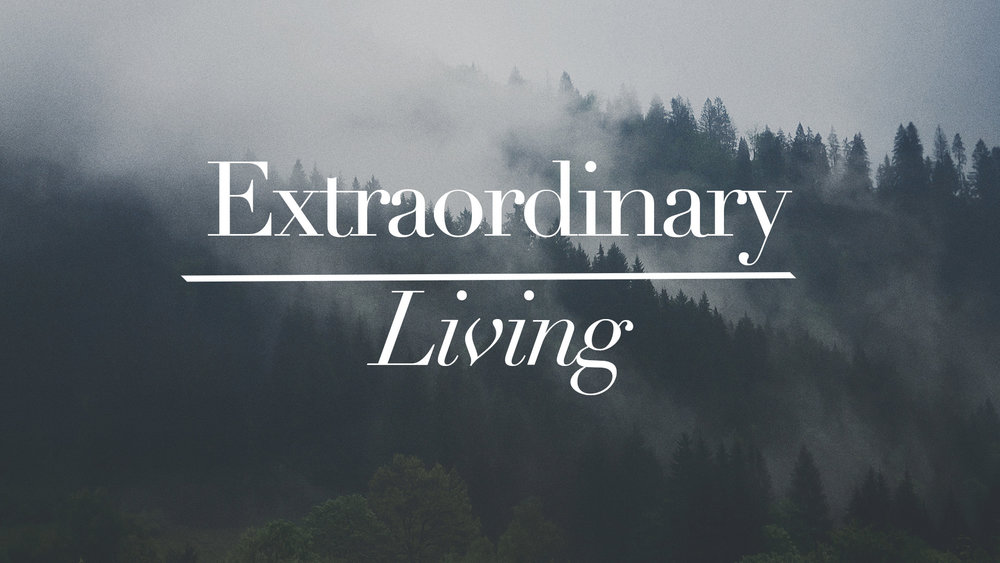 Extraordinary Living  - 4.15.18 | Part 1 | Phillip Martin